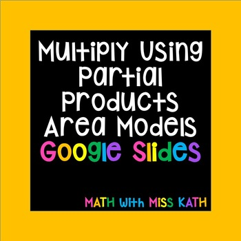 Multiply using Partial Products/Area Models Google Slides