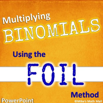 Multiplying Binomials Using the FOIL Method (PowerPoint Only)