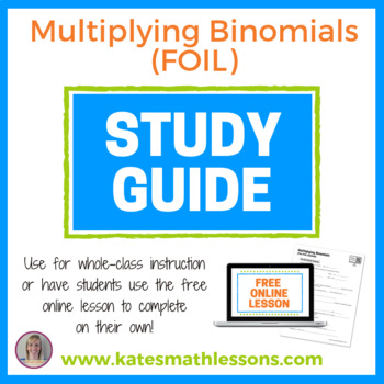 Multiplying Binomials (the FOIL method) Study Guide