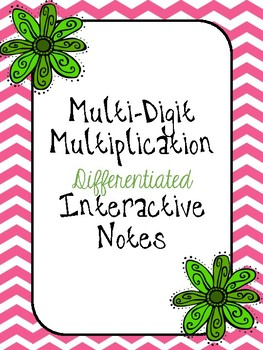 Multiplying Whole Numbers Differentiated Interactive Notes