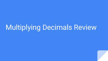 Multiplying Decimals Review