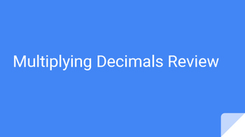Multiplying Decimals Review