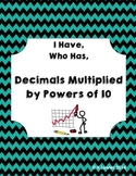 I Have Who Has ... Multiplying Decimals by Powers of Ten