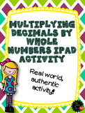 Multiplying Decimals by Whole Numbers iPad Activity