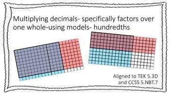 Multiplying Decimals with Models - factors over a whole TEK 5.3D CCSS 5.NBT.B.7