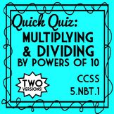 Multiplying & Dividing by Powers of 10 Quiz, 5.NBT.1, 2 Versions