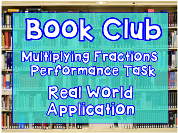 Multiplying Fractions: Book Club Performance Task- Real Wo