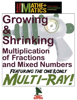 Growing & Shrinking: Multiplying Fractions and Mixed Numbers (with Multi-Ray!)