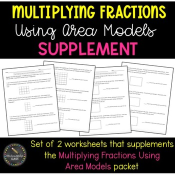 Multiplying Fractions Using Area Models Supplement (Common Core Aligned)