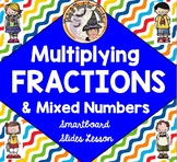 Multiplying Fractions and Mixed Numbers Smartboard Lesson Multiply Fractions