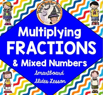 Multiplying Fractions and Mixed Numbers Smartboard Lesson