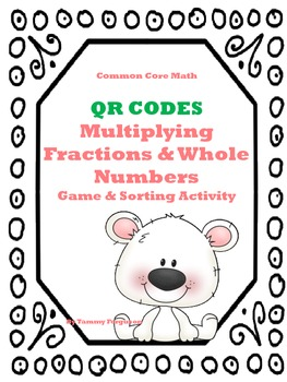 Multiplying Fractions and Whole Numbers Game (with & without QR codes)