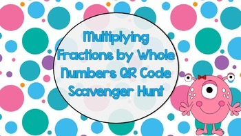 Multiplying Fractions by Whole Numbers QR Code Scavenger Hunt