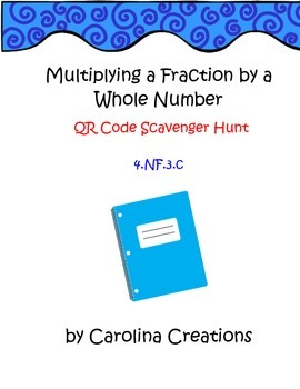 Multiplying Fractions by Whole Numbers QR Code Scavenger Hunt 4.NF.3.C