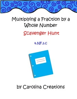Multiplying Fractions by Whole Numbers Scavenger Hunt - 4.NF.3.C