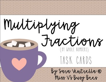 Multiplying Fractions {by Whole Numbers} Task Cards