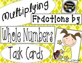 Multiplying Fractions by Whole Numbers Task Cards - Set of 24