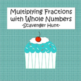 Multiplying Fractions with Whole Numbers - Scavenger Hunt