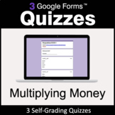 Multiplying Money - 3 Google Forms Quizzes | Distance Learning