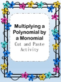 Multiplying Polynomial times Monomial Cut and Paste Activity