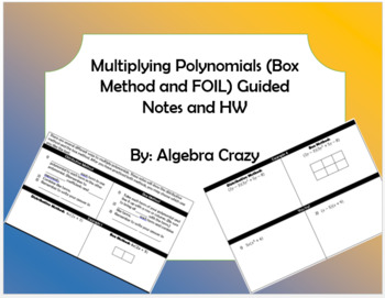 Multiplying Polynomials (Box and FOIL method) Guided Notes and HW