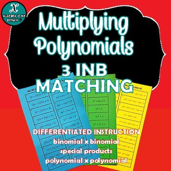Multiplying Polynomials INB Matching Activity (3 Different Matching Activities)