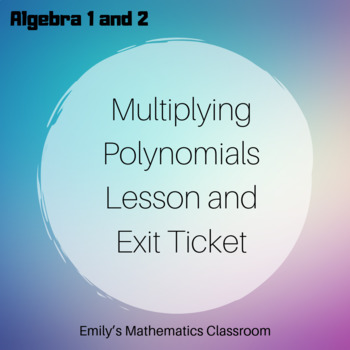 Multiplying Polynomials Lesson and Exit Ticket