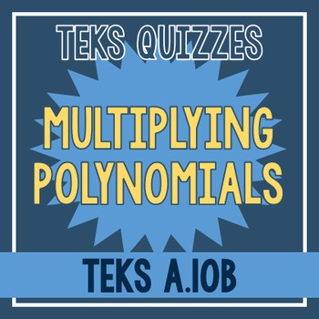 Multiplying Polynomials Quiz (TEKS A.10B)