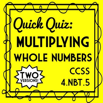 Multiplying Whole Numbers Quiz, 4th Grade Multiplication Assessment, 4.NBT.B.5