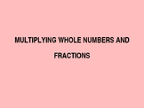 Multiplying Whole Numbers and Fractions Power Point