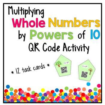 Multiplying Whole Numbers by Powers of 10 QR Code Activity