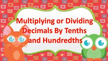 Multiplying and Dividing Decimals by Tenths and Hundredths
