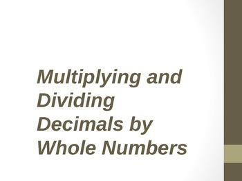 Multiplying and Dividing Decimals by Whole Numbers (PPT)