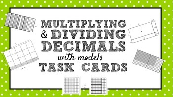 Multiplying and Dividing Decimals using Models Task Cards