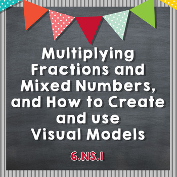 Multiplying Fractions/Mixed Numbers and Creating/Using Visual Models