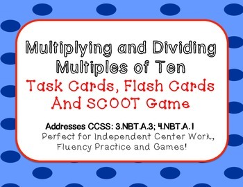 Multiplying and Dividing Multiples of Ten Task Cards, Flash Cards and Scoot Game