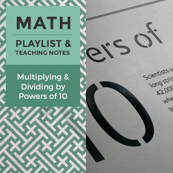 Multiplying and Dividing by Powers of 10 - Playlist and Teaching Notes