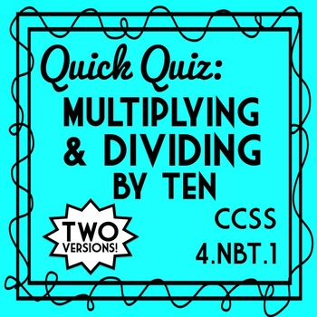 Multiplying and Dividing by Ten 4th Grade Quiz, 4.NBT.A.1 Assessment