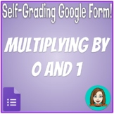 Multiplying by 0 and 1 - Self-Grading Google Form!