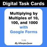 Multiplying by 10, 100, 1000 -  Digital Task Cards (Google Forms)