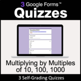 Multiplying by Multiples of 10, 100, 1000 - Google Forms Quizzes