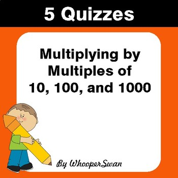 Multiplying by Multiples of 10, 100, and 1000 Quiz - Test - Assessment