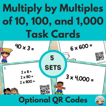 Multiplying by Multiples of Tens, Hundreds & Thousands Task Cards with QR Codes