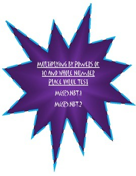Multiplying by Powers of 10 and Whole Number Place Value Test