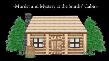 Murder and Mystery - The Smiths' Cabin