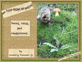 Mushrooms, Mosses, and Ferns: Non-Fiction passages and poster quality photos