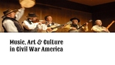Music, Art and Culture in Civil War America Slides - Great for Distance Learning