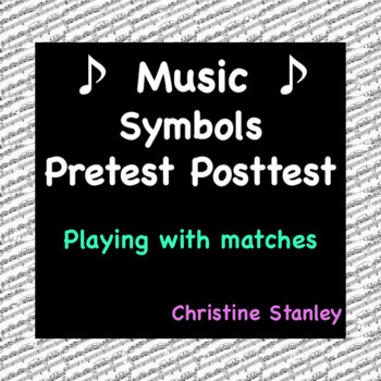 """Music Notation Pre-test, Post-test and Answer Key """"Playing With Matches"""""""