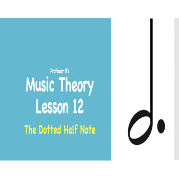 Music Theory Lesson 12 - The Dotted Half Note Powerpoint