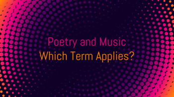 Music and Poetry...Which Term Applies?